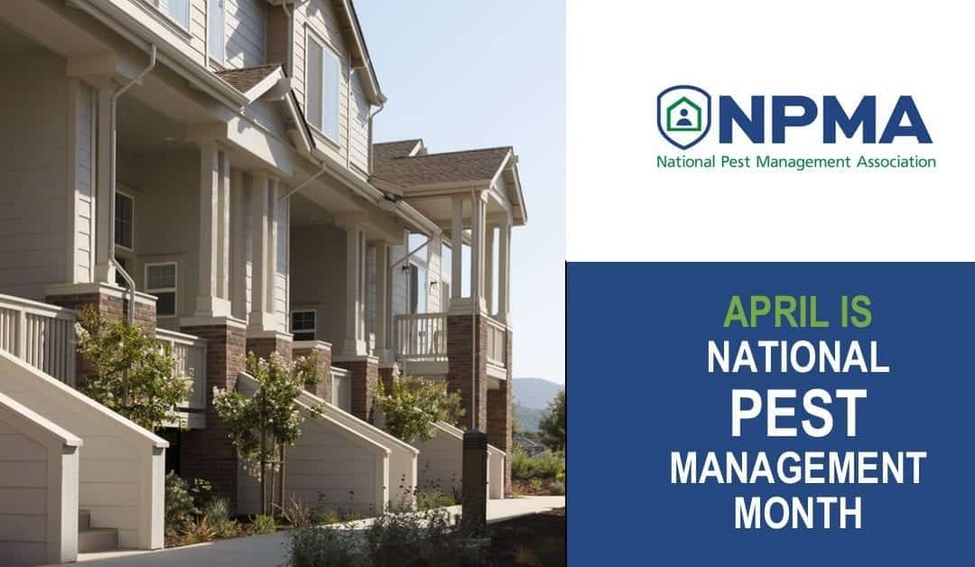 April – National Pest Management Month (NPMA)